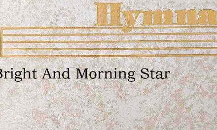 The Bright And Morning Star – Hymn Lyrics