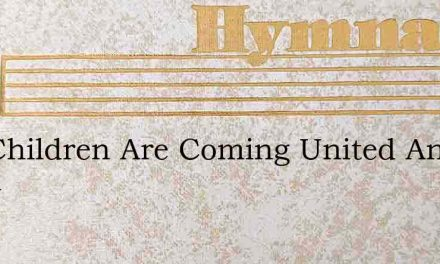 The Children Are Coming United And Stron – Hymn Lyrics