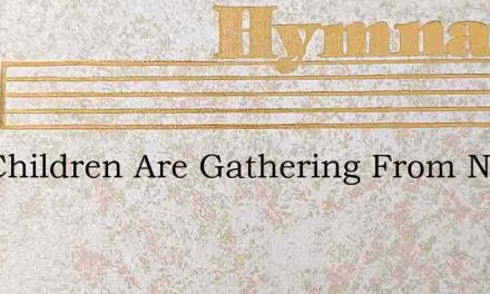 The Children Are Gathering From Near And – Hymn Lyrics