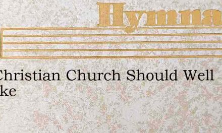 The Christian Church Should Well Partake – Hymn Lyrics