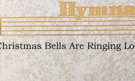The Christmas Bells Are Ringing Loud And – Hymn Lyrics