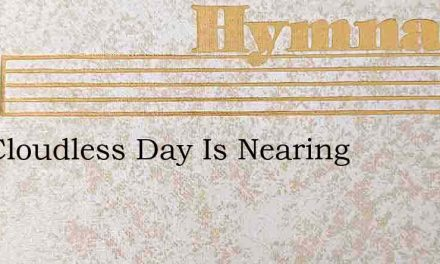 The Cloudless Day Is Nearing – Hymn Lyrics