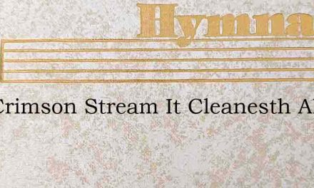 The Crimson Stream It Cleanesth All The – Hymn Lyrics