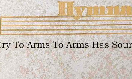 The Cry To Arms To Arms Has Sounded – Hymn Lyrics