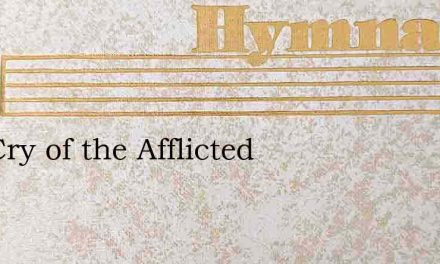 The Cry of the Afflicted – Hymn Lyrics
