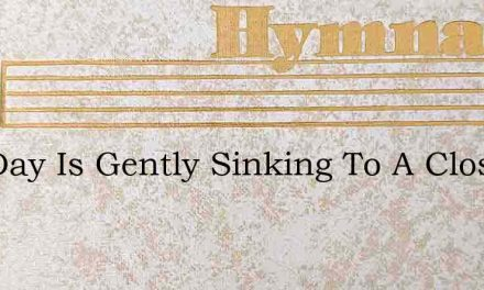 The Day Is Gently Sinking To A Close – Hymn Lyrics