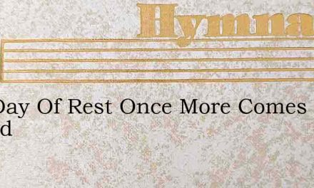The Day Of Rest Once More Comes Round – Hymn Lyrics
