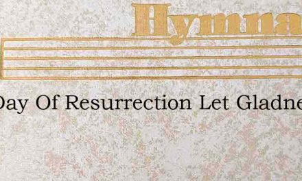 The Day Of Resurrection Let Gladness – Hymn Lyrics