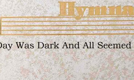 The Day Was Dark And All Seemed Lost – Hymn Lyrics
