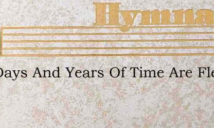The Days And Years Of Time Are Fled – Hymn Lyrics