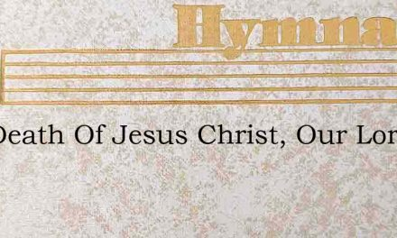 The Death Of Jesus Christ, Our Lord – Hymn Lyrics
