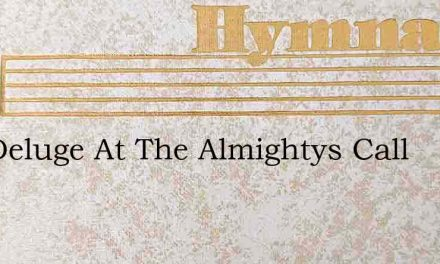 The Deluge At The Almightys Call – Hymn Lyrics