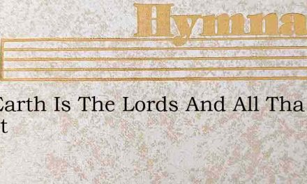 The Earth Is The Lords And All Tha Chant – Hymn Lyrics