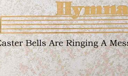 The Easter Bells Are Ringing A Message – Hymn Lyrics