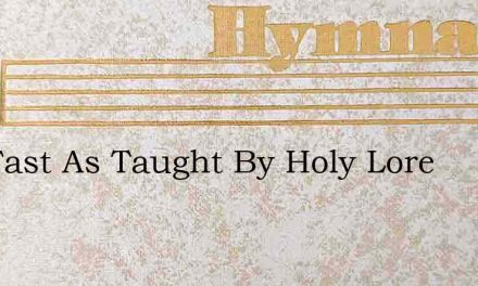 The Fast As Taught By Holy Lore – Hymn Lyrics