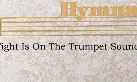 The Fight Is On The Trumpet Sound Is Rin – Hymn Lyrics