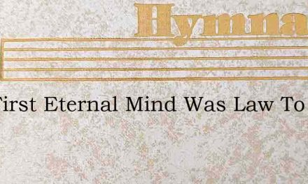 The First Eternal Mind Was Law To All – Hymn Lyrics