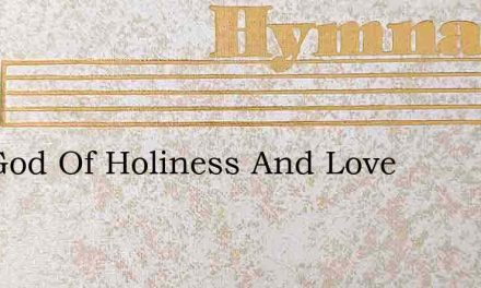 The God Of Holiness And Love – Hymn Lyrics