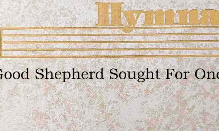 The Good Shepherd Sought For One Lost Sh – Hymn Lyrics