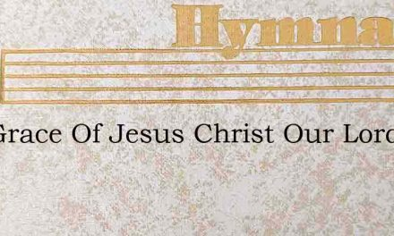 The Grace Of Jesus Christ Our Lord The – Hymn Lyrics