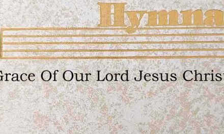 The Grace Of Our Lord Jesus Christ The L – Hymn Lyrics
