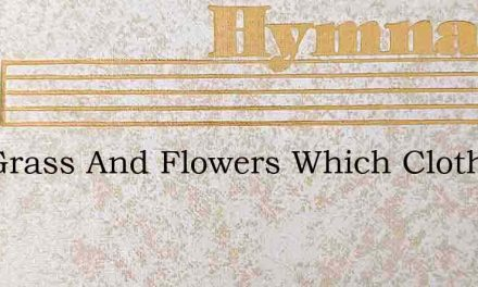 The Grass And Flowers Which Clothe The F – Hymn Lyrics