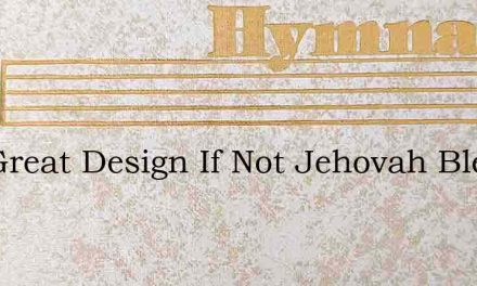 The Great Design If Not Jehovah Bless – Hymn Lyrics