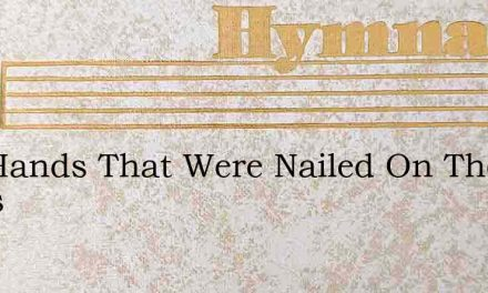 The Hands That Were Nailed On The Cross – Hymn Lyrics