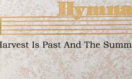 The Harvest Is Past And The Summer Is En – Hymn Lyrics