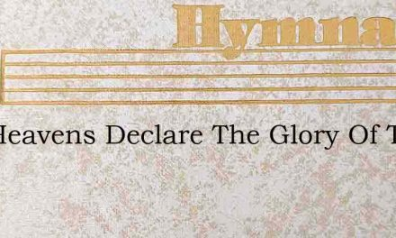 The Heavens Declare The Glory Of The Sk – Hymn Lyrics