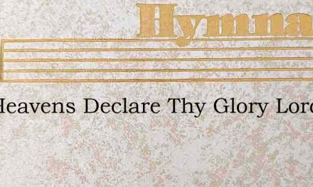 The Heavens Declare Thy Glory Lord In Ev – Hymn Lyrics
