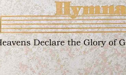 The Heavens Declare the Glory of God – Hymn Lyrics