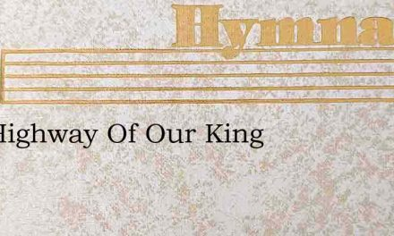 The Highway Of Our King – Hymn Lyrics