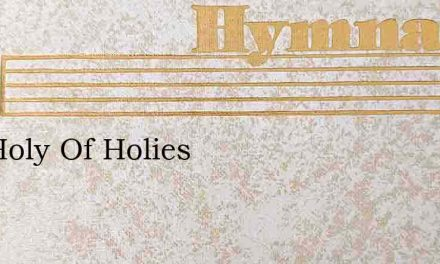 The Holy Of Holies – Hymn Lyrics
