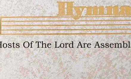 The Hosts Of The Lord Are Assembling – Hymn Lyrics