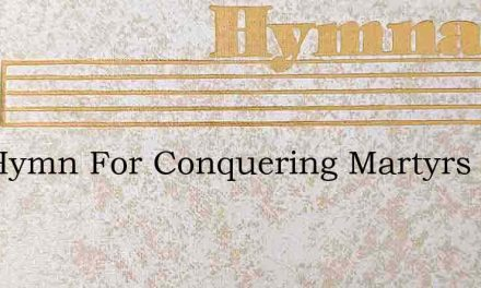 The Hymn For Conquering Martyrs Raise – Hymn Lyrics
