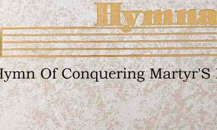 The Hymn Of Conquering Martyr'S Raise – Hymn Lyrics