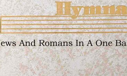 The Jews And Romans In A One Band – Hymn Lyrics