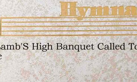 The Lamb'S High Banquet Called To Share – Hymn Lyrics