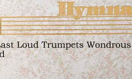 The Last Loud Trumpets Wondrous Sound – Hymn Lyrics