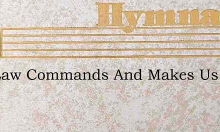 The Law Commands And Makes Us Know – Hymn Lyrics