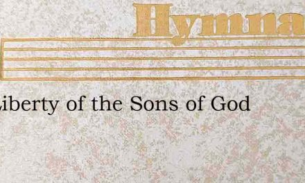 The Liberty of the Sons of God – Hymn Lyrics