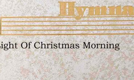 The Light Of Christmas Morning – Hymn Lyrics