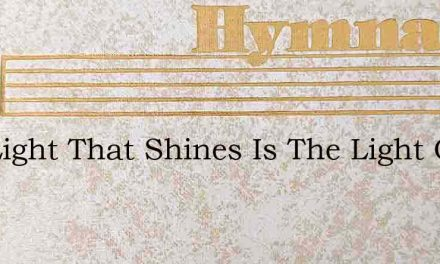 The Light That Shines Is The Light Of Lo – Hymn Lyrics