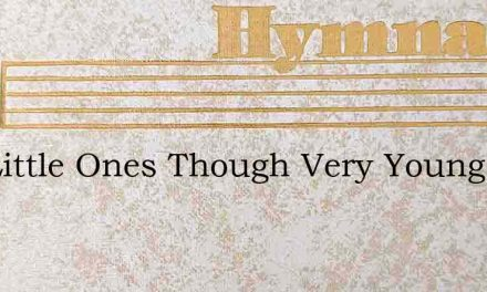 The Little Ones Though Very Young – Hymn Lyrics