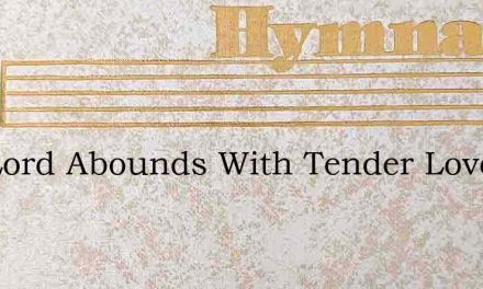 The Lord Abounds With Tender Love – Hymn Lyrics