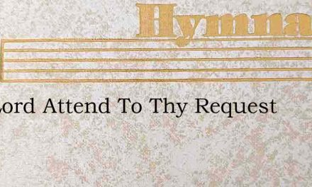 The Lord Attend To Thy Request – Hymn Lyrics