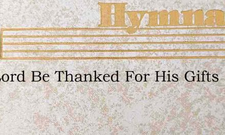 The Lord Be Thanked For His Gifts – Hymn Lyrics