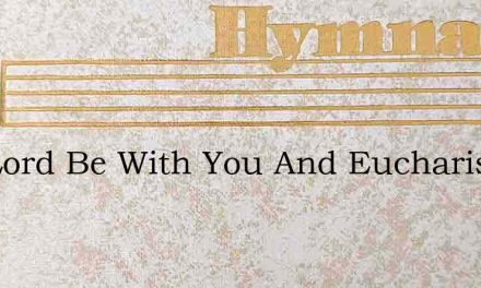 The Lord Be With You And Eucharist – Hymn Lyrics