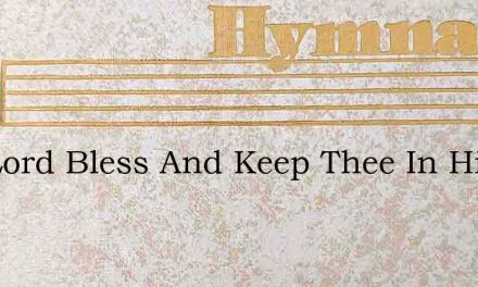 The Lord Bless And Keep Thee In His Favo – Hymn Lyrics